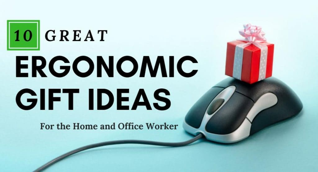 10 Great Ergonomic Gift Ideas for the Home and Office Worker