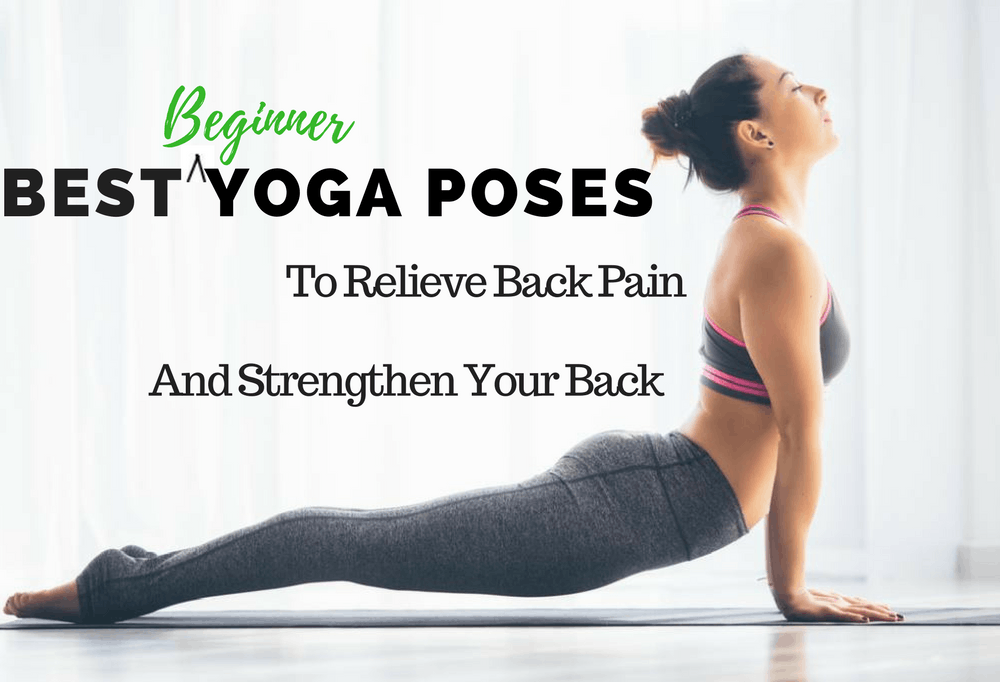 10 Beginner Friendly Yoga Poses To Relieve Back Pain And Strengthen Your