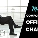 Most Comfortable Office Chairs of 2019 Unveiled