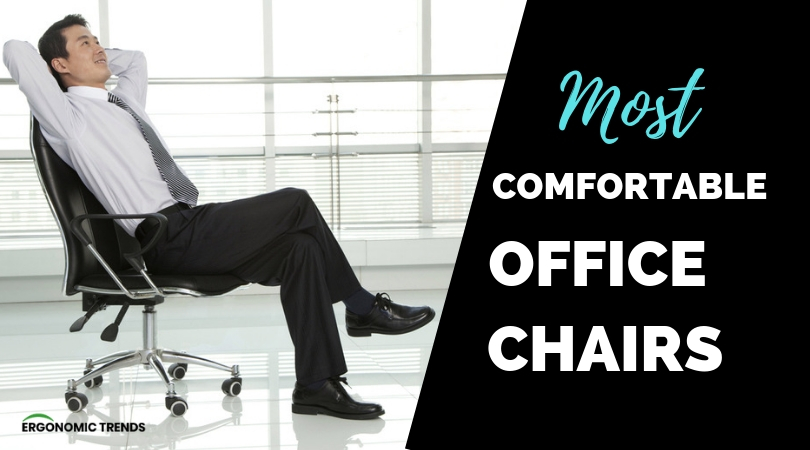 Most Comfortable Office Chairs Of 2019 Unveiled Ergonomic Trends
