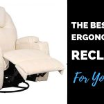 Best Ergonomic Recliners to Relax Your Body After a Long Day