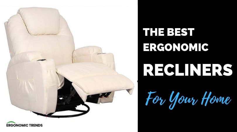 Best Ergonomic Recliners To Relax Your