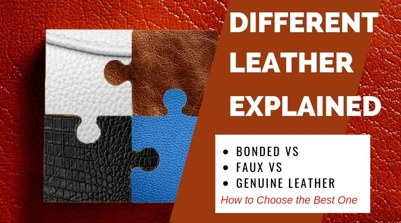 Different Types of Leather Explained (Bonded vs Faux vs Genuine Leather