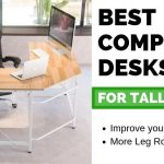 The Best Computer Desks for Tall People (According to an Ergonomist)