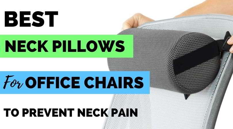 Best Office Chair Neck Pillows To Prevent Neck Pain Ergonomic Trends
