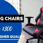 Best Gaming Chairs Under $300 [Much Higher Quality]